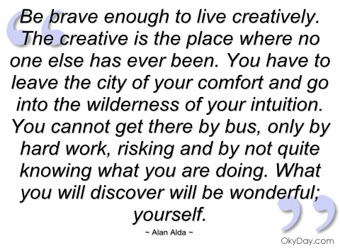 be-brave-enough-to-live-creatively-alan-alda